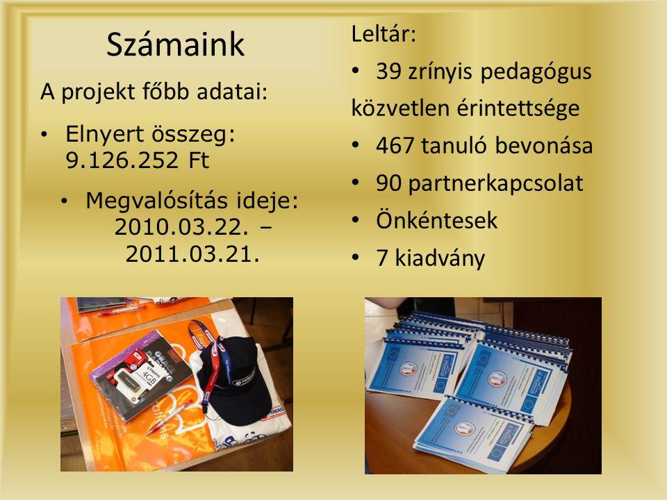 Számaink A projekt főbb adatai: • Elnyert összeg: 9.126.252 Ft • Megvalósítás ideje: 2010.03.22.
