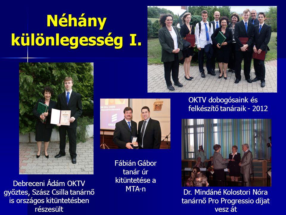 Néhány különlegesség I. Dr. Mindáné Kolostori Nóra tanárnő Pro Progressio díjat vesz át Debreceni Ádám OKTV győztes, Szász Csilla tanárnő is országos