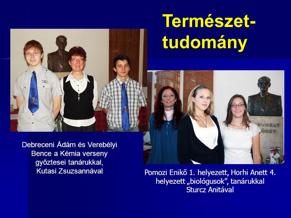 Debreceni Ádám és Verebélyi Bence a Kémia verseny győztesei tanárukkal, Kutasi Zsuzsannával Természet-tudomány Pomozi Enikő 1. helyezett, Horhi Anett