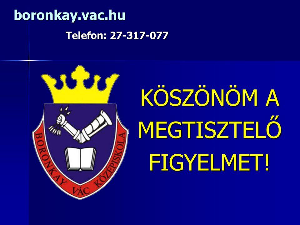 KÖSZÖNÖM A MEGTISZTELŐFIGYELMET! boronkay.vac.hu Telefon: 27-317-077