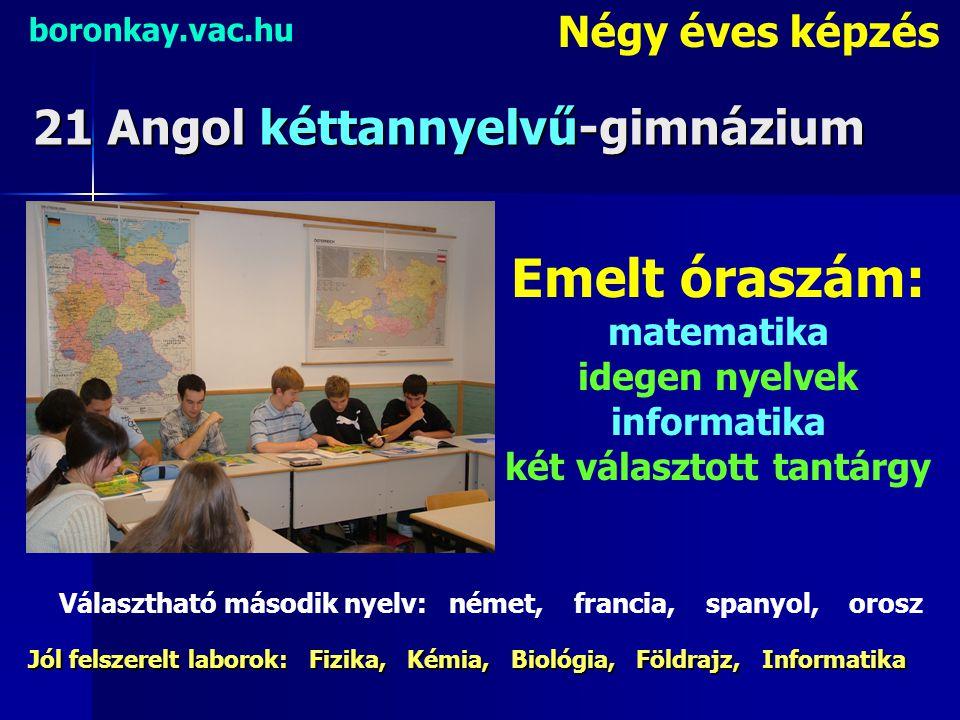 21 Angol kéttannyelvű-gimnázium boronkay.vac.hu Négy éves képzés Emelt óraszám: matematika idegen nyelvek informatika két választott tantárgy Választh