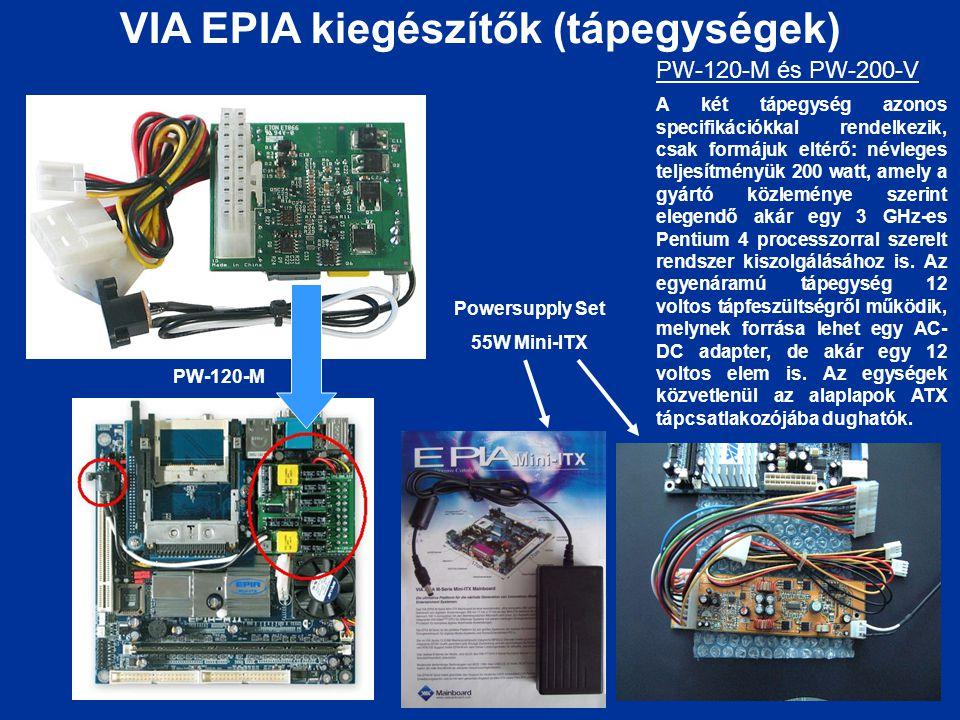 VIA EPIA kiegészítők (tápegységek) PW-120-M és PW-200-V A két tápegység azonos specifikációkkal rendelkezik, csak formájuk eltérő: névleges teljesítmé