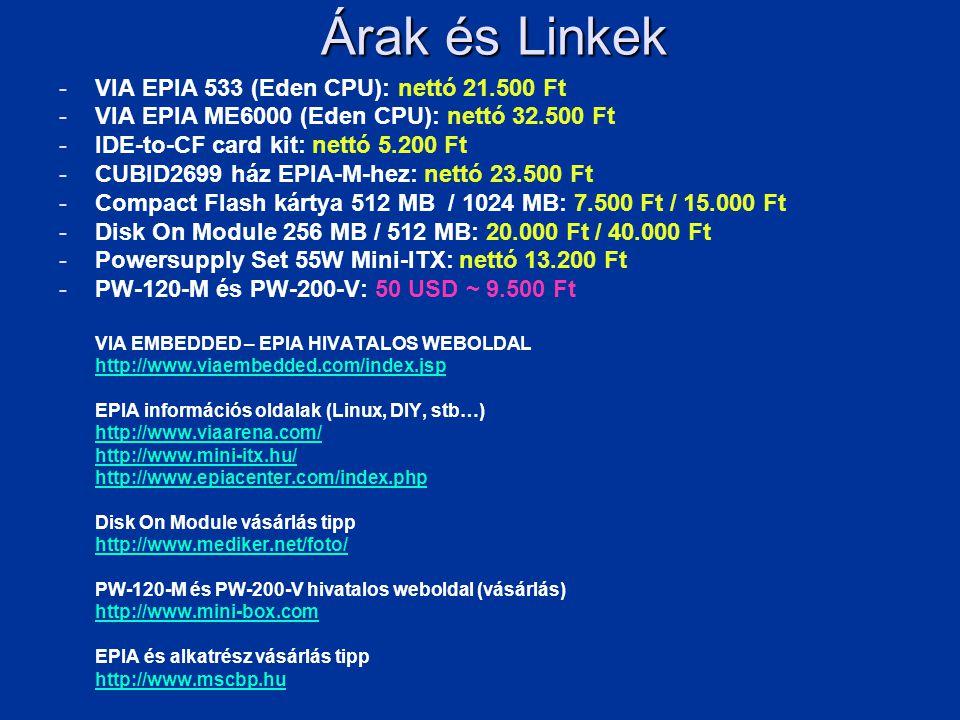 Árak és Linkek -VIA EPIA 533 (Eden CPU): nettó 21.500 Ft -VIA EPIA ME6000 (Eden CPU): nettó 32.500 Ft -IDE-to-CF card kit: nettó 5.200 Ft -CUBID2699 h