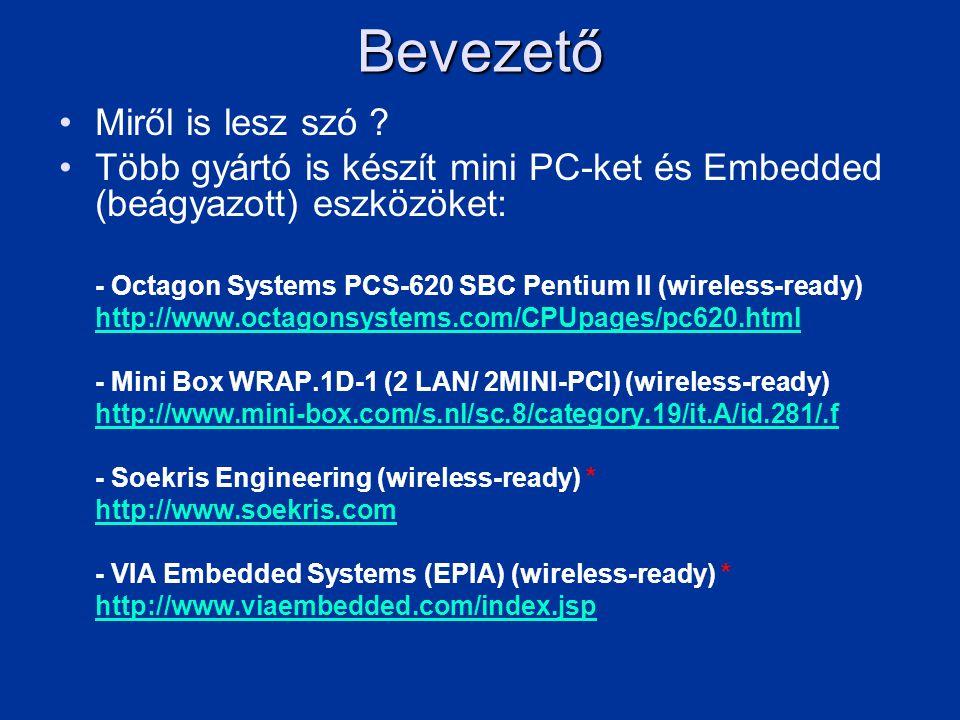 Bevezető •Miről is lesz szó ? •Több gyártó is készít mini PC-ket és Embedded (beágyazott) eszközöket: - Octagon Systems PCS-620 SBC Pentium II (wirele