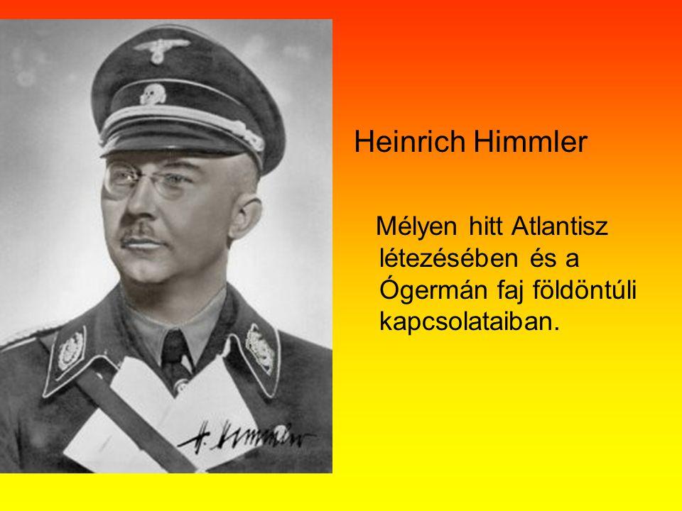 Heinrich Himmler Mélyen hitt Atlantisz létezésében és a Ógermán faj földöntúli kapcsolataiban.