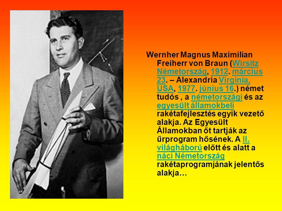Wernher Magnus Maximilian Freiherr von Braun (Wirsitz Németország, 1912. március 23. – Alexandria Virginia, USA, 1977. június 16.) német tudós, a néme