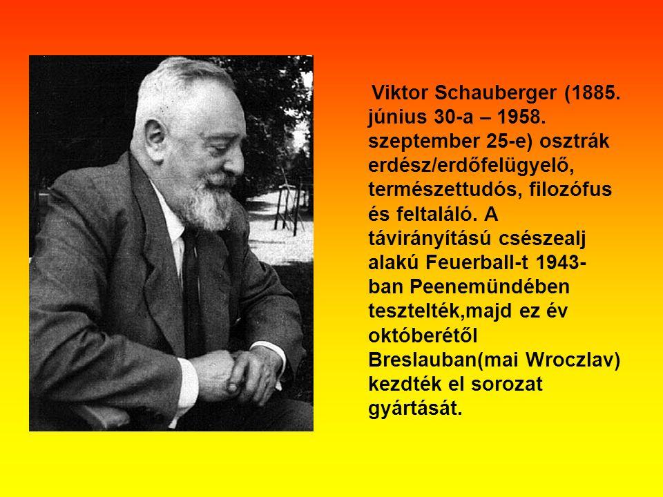 Viktor Schauberger (1885. június 30-a – 1958. szeptember 25-e) osztrák erdész/erdőfelügyelő, természettudós, filozófus és feltaláló. A távirányítású c
