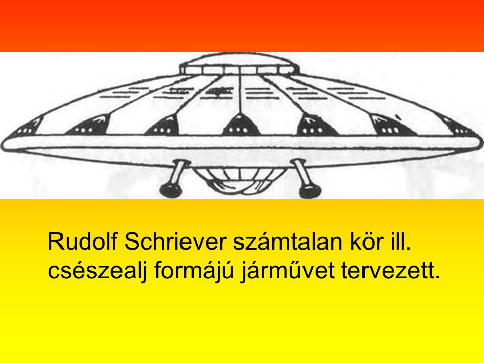 Rudolf Schriever számtalan kör ill. csészealj formájú járművet tervezett.