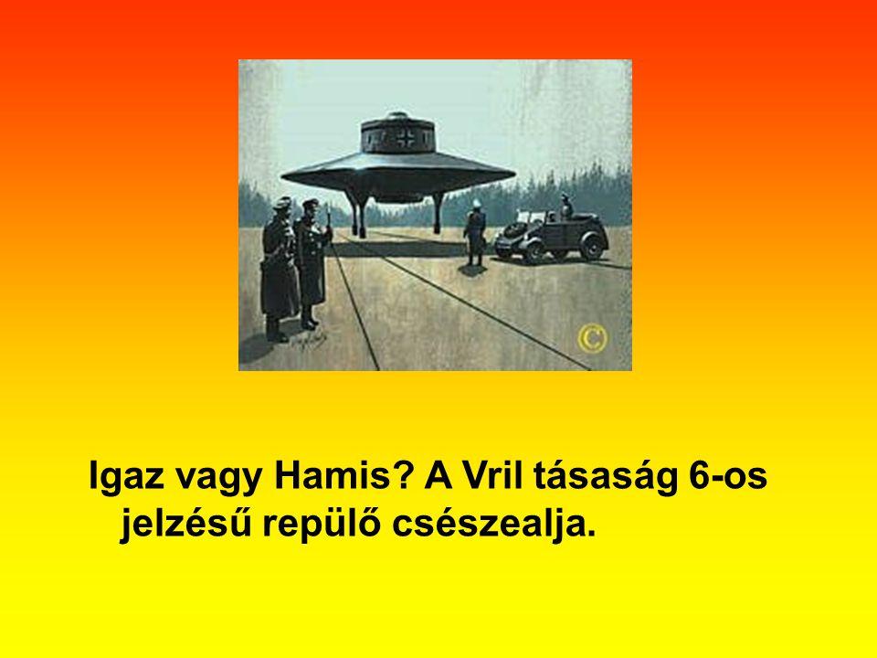 Igaz vagy Hamis? A Vril tásaság 6-os jelzésű repülő csészealja.