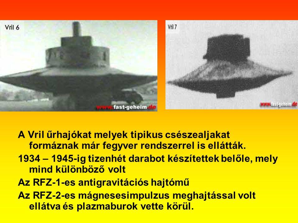 A Vril űrhajókat melyek tipikus csészealjakat formáznak már fegyver rendszerrel is ellátták. 1934 – 1945-ig tizenhét darabot készítettek belőle, mely