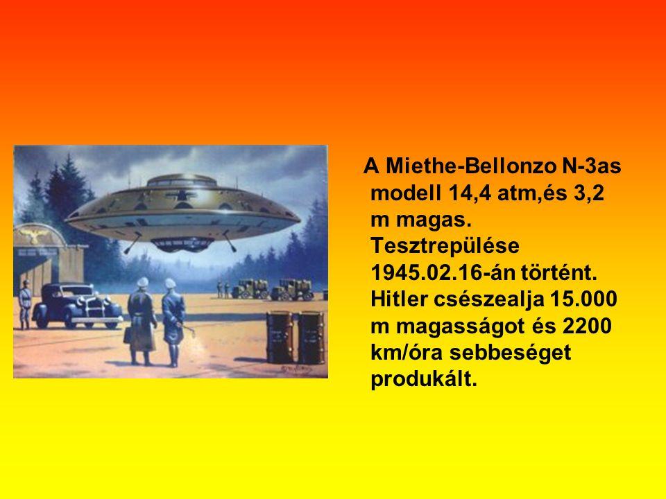 A Miethe-Bellonzo N-3as modell 14,4 atm,és 3,2 m magas. Tesztrepülése 1945.02.16-án történt. Hitler csészealja 15.000 m magasságot és 2200 km/óra sebb
