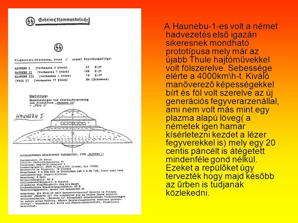 A Haunebu-1-es volt a német hadvezetés első igazán sikeresnek mondható prototípusa mely már az újabb Thule hajtóművekkel volt fölszerelve. Sebessége e