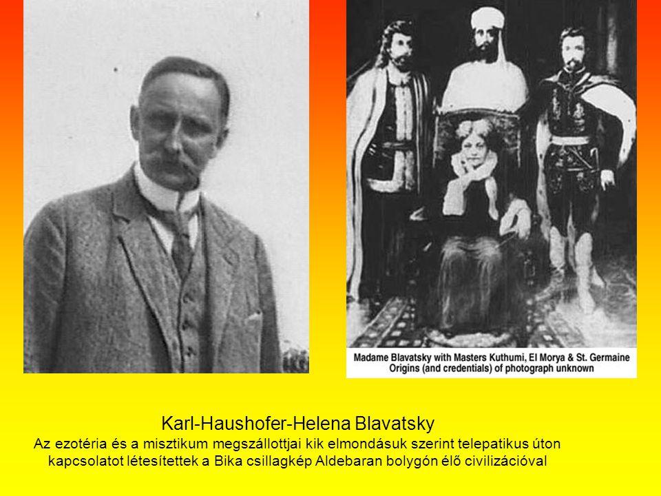 Karl-Haushofer-Helena Blavatsky Az ezotéria és a misztikum megszállottjai kik elmondásuk szerint telepatikus úton kapcsolatot létesítettek a Bika csil