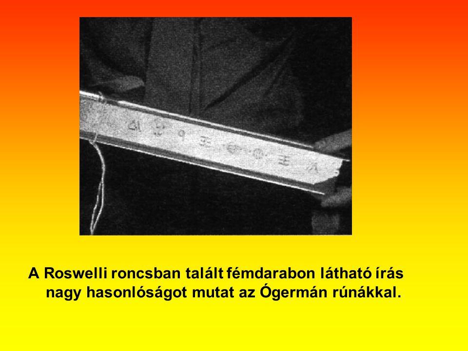A Roswelli roncsban talált fémdarabon látható írás nagy hasonlóságot mutat az Ógermán rúnákkal.