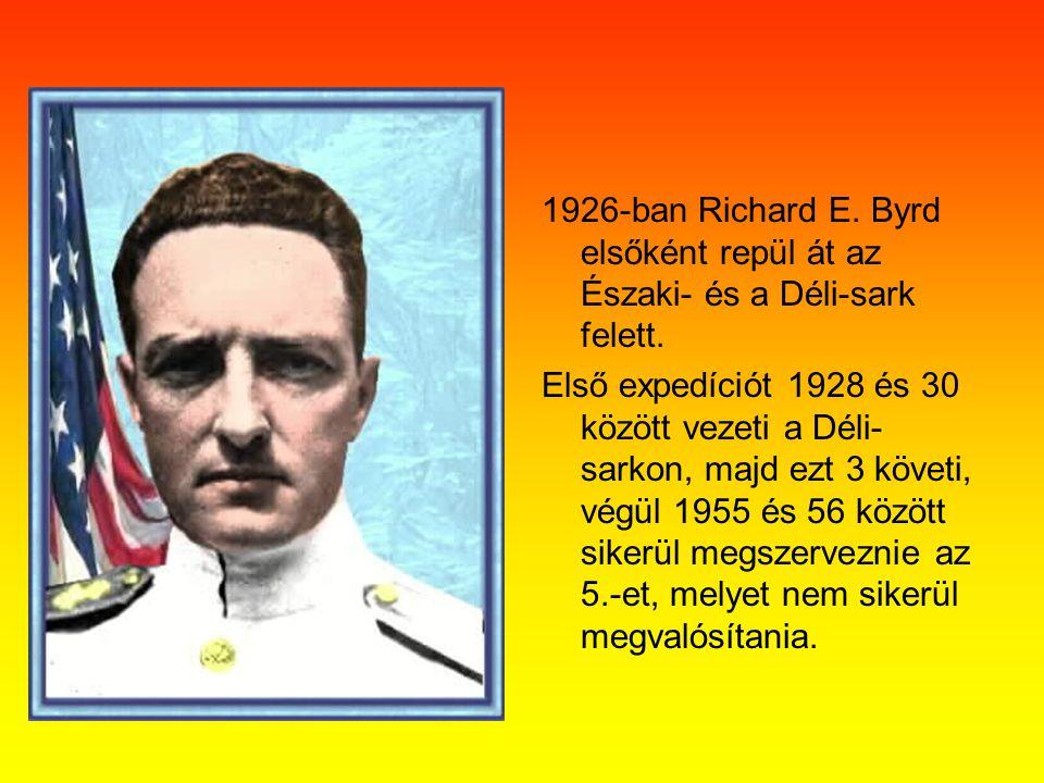 1926-ban Richard E. Byrd elsőként repül át az Északi- és a Déli-sark felett. Első expedíciót 1928 és 30 között vezeti a Déli- sarkon, majd ezt 3 követ