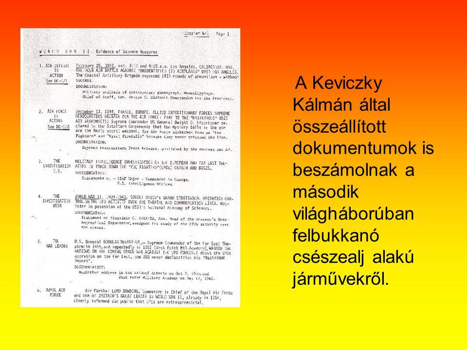A Keviczky Kálmán által összeállított dokumentumok is beszámolnak a második világháborúban felbukkanó csészealj alakú járművekről.