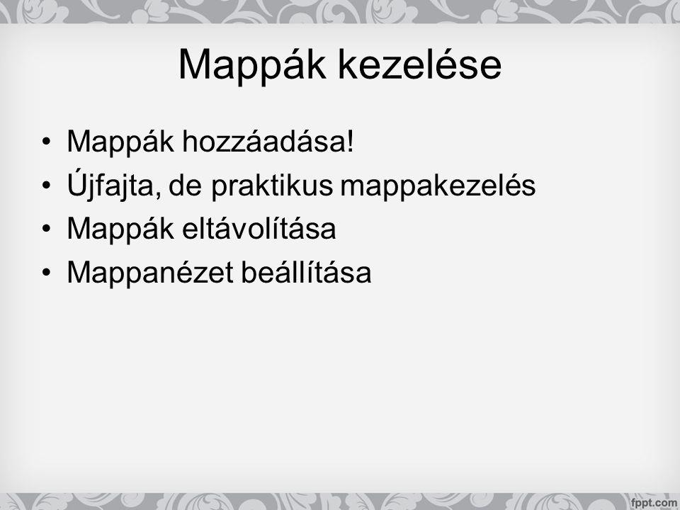 Mappák kezelése •Mappák hozzáadása! •Újfajta, de praktikus mappakezelés •Mappák eltávolítása •Mappanézet beállítása