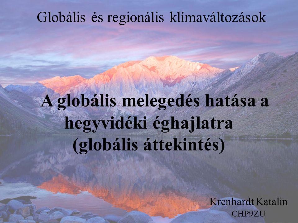 A globális melegedés hatása a hegyvidéki éghajlatra (globális áttekintés) Krenhardt Katalin CHP9ZU Globális és regionális klímaváltozások