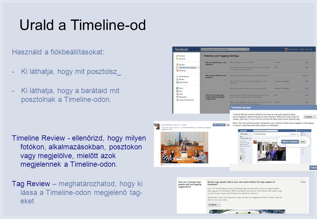 Urald a Timeline-od Használd a fiókbeállításokat: -Ki láthatja, hogy mit posztolsz_ -Ki láthatja, hogy a barátaid mit posztolnak a Timeline-odon.