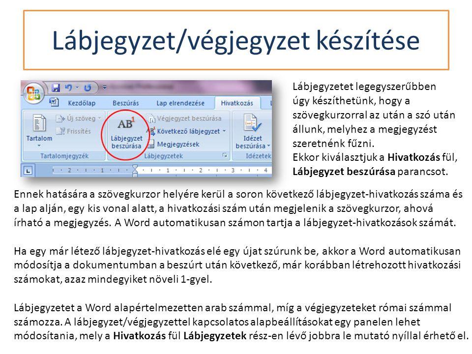 Lábjegyzet/végjegyzet készítése Lábjegyzetet legegyszerűbben úgy készíthetünk, hogy a szövegkurzorral az után a szó után állunk, melyhez a megjegyzést