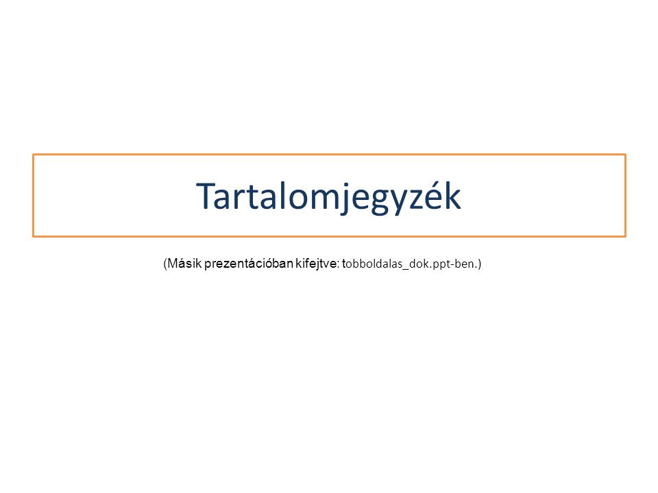 (Másik prezentációban kifejtve: t obboldalas_dok.ppt-ben.) Tartalomjegyzék