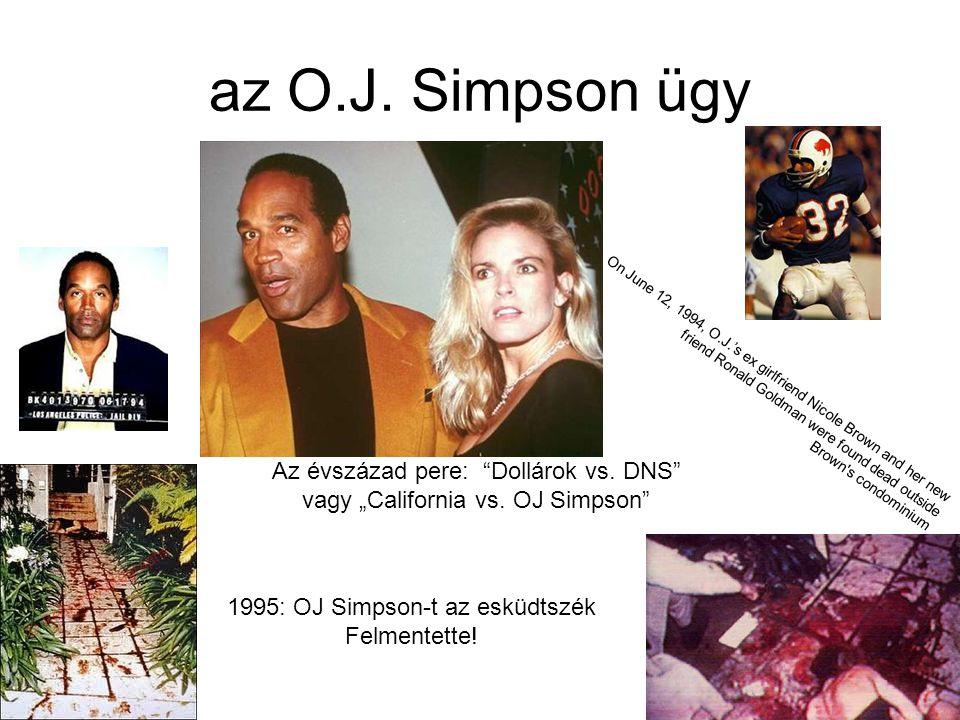 az O.J. Simpson ügy On June 12, 1994, O.J.'s ex girlfriend Nicole Brown and her new friend Ronald Goldman were found dead outside Brown's condominium