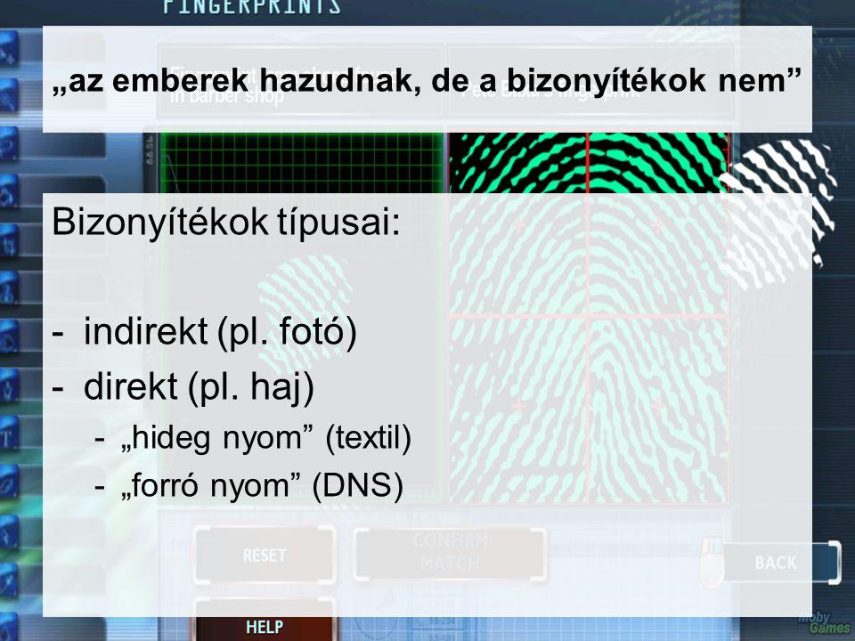 """""""az emberek hazudnak, de a bizonyítékok nem"""" Bizonyítékok típusai: -indirekt (pl. fotó) -direkt (pl. haj) -""""hideg nyom"""" (textil) -""""forró nyom"""" (DNS)"""