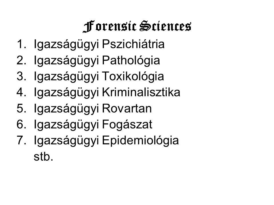 Forensic Sciences 1.Igazságügyi Pszichiátria 2.Igazságügyi Pathológia 3.Igazságügyi Toxikológia 4.Igazságügyi Kriminalisztika 5.Igazságügyi Rovartan 6