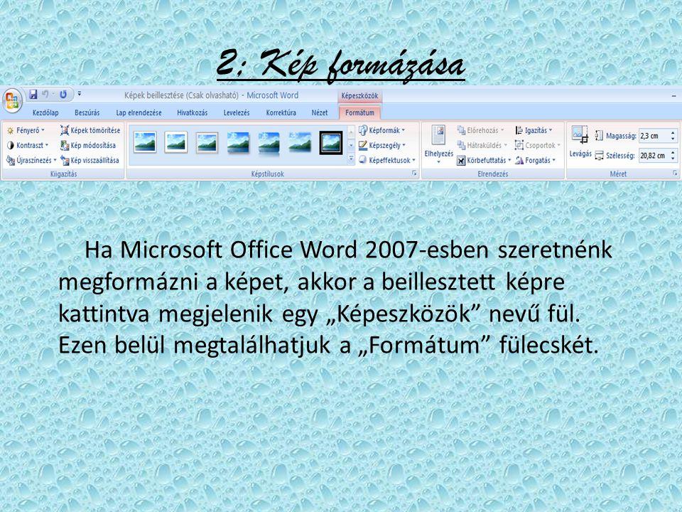 """2; Kép formázása Ha Microsoft Office Word 2007-esben szeretnénk megformázni a képet, akkor a beillesztett képre kattintva megjelenik egy """"Képeszközök nevű fül."""