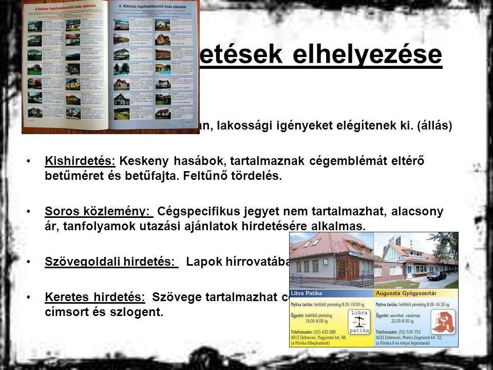 Hirdetések elhelyezése •Apróhirdetés: Napilapokban, lakossági igényeket elégítenek ki. (állás) •Kishirdetés: Keskeny hasábok, tartalmaznak cégemblémát