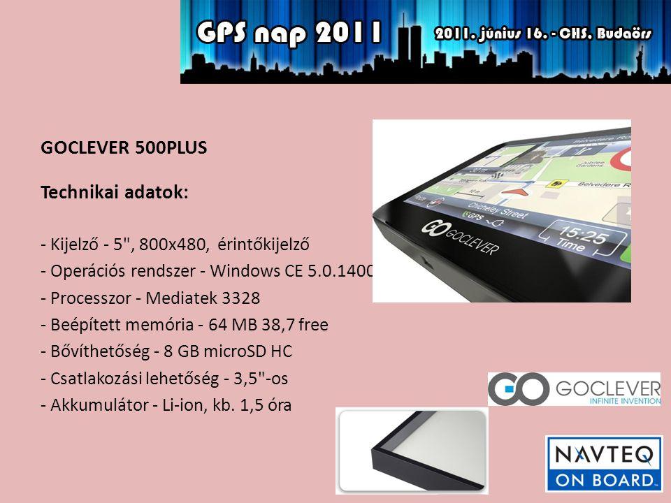 GOCLEVER 500PLUS Technikai adatok: - Kijelző - 5 , 800x480, érintőkijelző - Operációs rendszer - Windows CE 5.0.1400 - Processzor - Mediatek 3328 - Beépített memória - 64 MB 38,7 free - Bővíthetőség - 8 GB microSD HC - Csatlakozási lehetőség - 3,5 -os - Akkumulátor - Li-ion, kb.