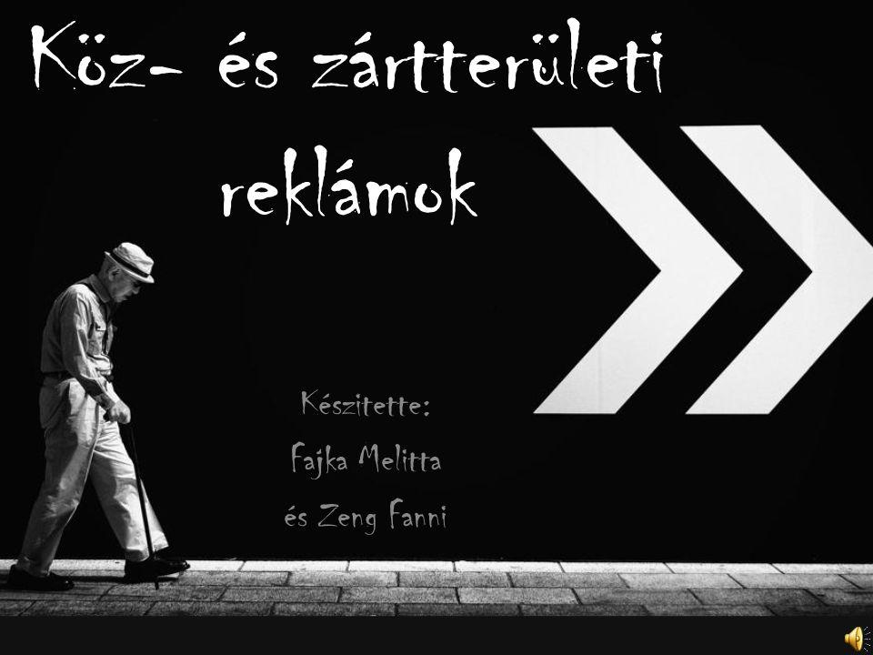 Köz- és zártterületi reklámok Készitette: Fajka Melitta és Zeng Fanni