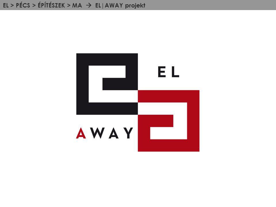 EL > PÉCS > ÉPÍTÉSZEK > MA  EL|AWAY projekt