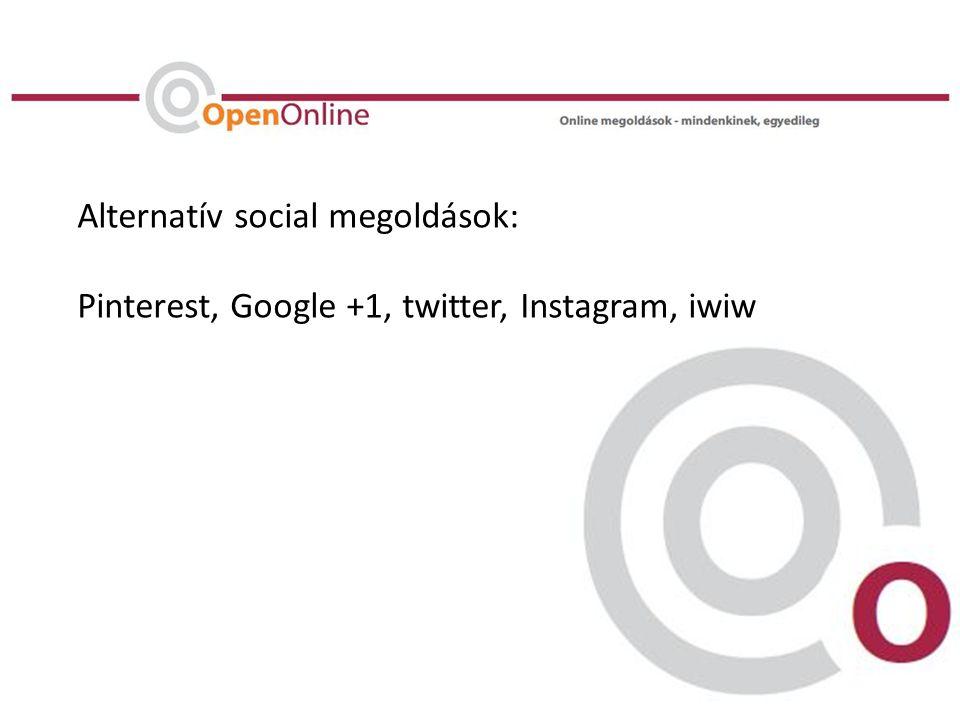 Alternatív social megoldások: Pinterest, Google +1, twitter, Instagram, iwiw