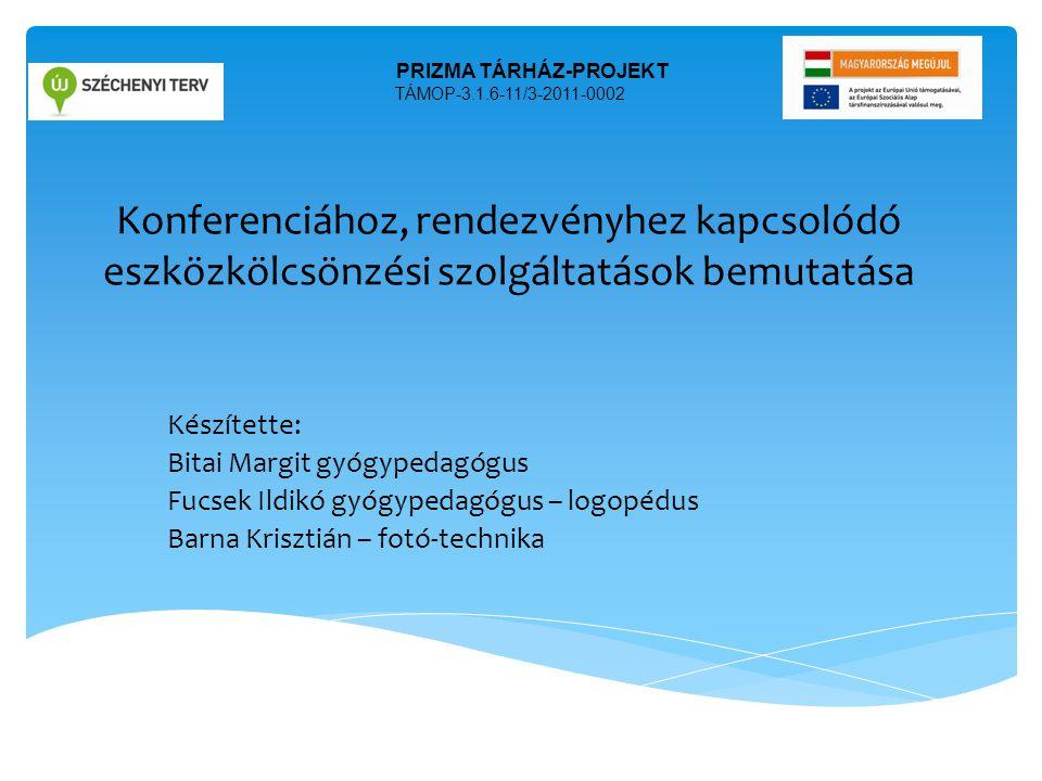 Konferenciához, rendezvényhez kapcsolódó eszközkölcsönzési szolgáltatások bemutatása Készítette: Bitai Margit gyógypedagógus Fucsek Ildikó gyógypedagó