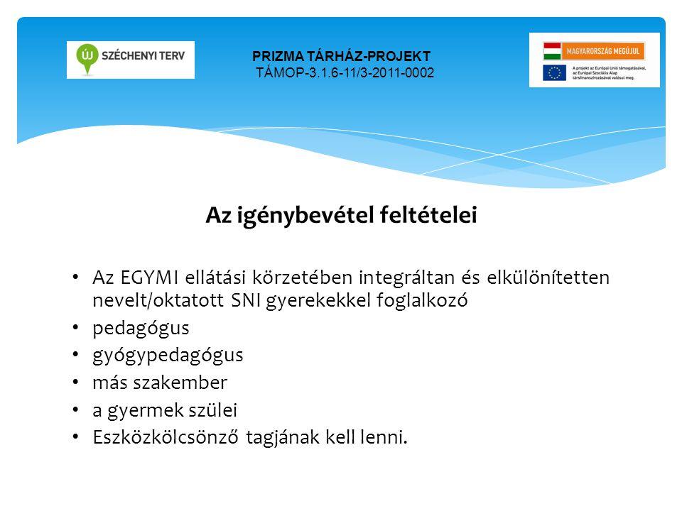 Az eszközkölcsönző személyi és tárgyi feltételei PRIZMA TÁRHÁZ-PROJEKT TÁMOP-3.1.6-11/3-2011-0002 Személyi feltételTárgyi feltétel • A PRIZMA EGYMI könyvtárosa • Eszközkölcsönző terem: fsz.7.