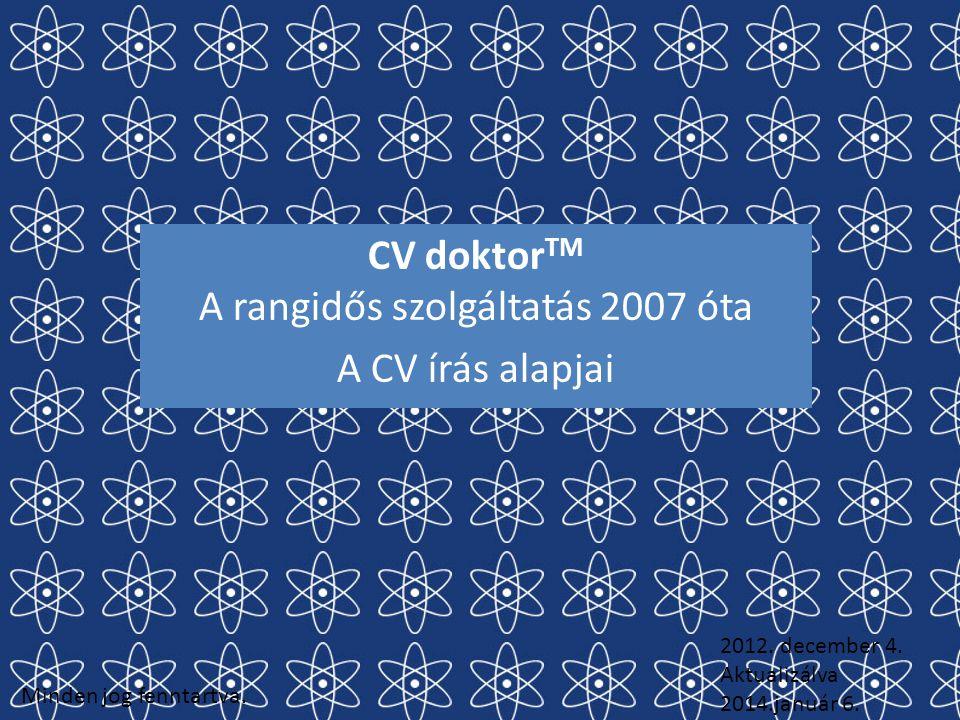 CV doktor TM A rangidős szolgáltatás 2007 óta A CV írás alapjai Minden jog fenntartva.