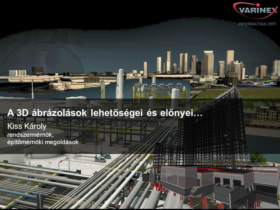 © 2012 Autodesk A 3D ábrázolások lehetőségei és előnyei… Kiss Károly rendszermérnök, építőmérnöki megoldások