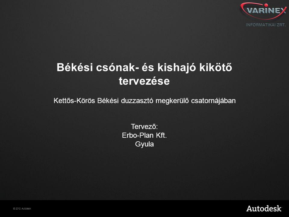 © 2012 Autodesk Békési csónak- és kishajó kikötő tervezése Kettős-Körös Békési duzzasztó megkerülő csatornájában Tervező: Erbo-Plan Kft. Gyula