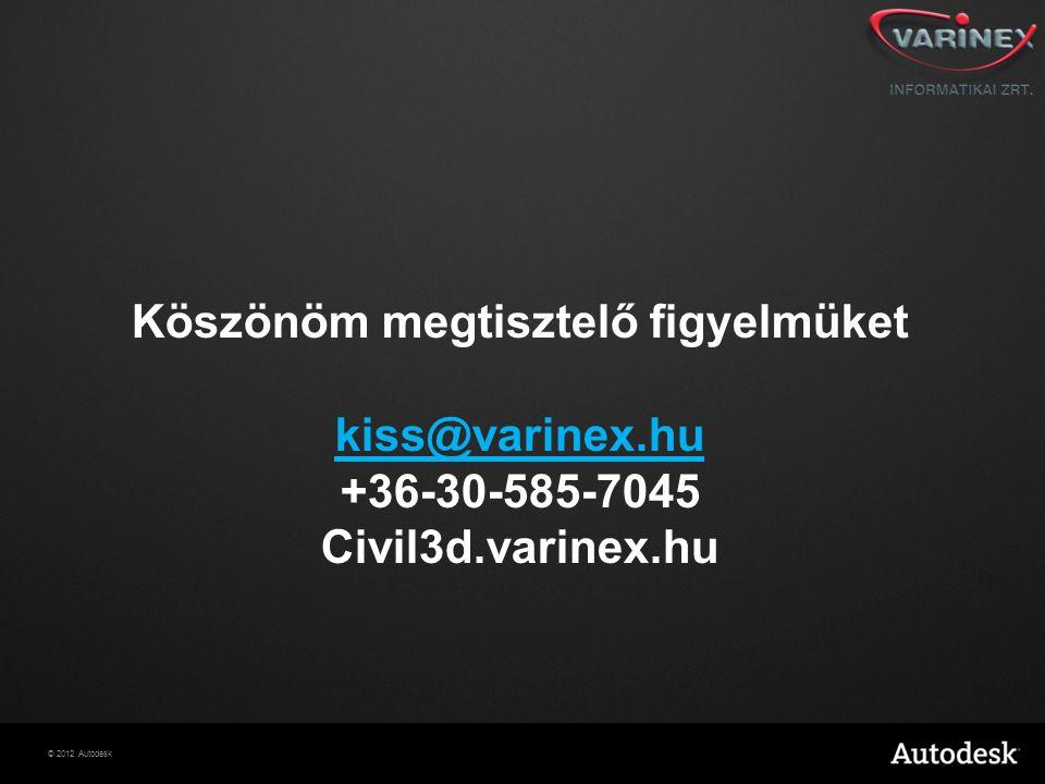 © 2012 Autodesk kiss@varinex.hu +36-30-585-7045 Civil3d.varinex.hu Köszönöm megtisztelő figyelmüket