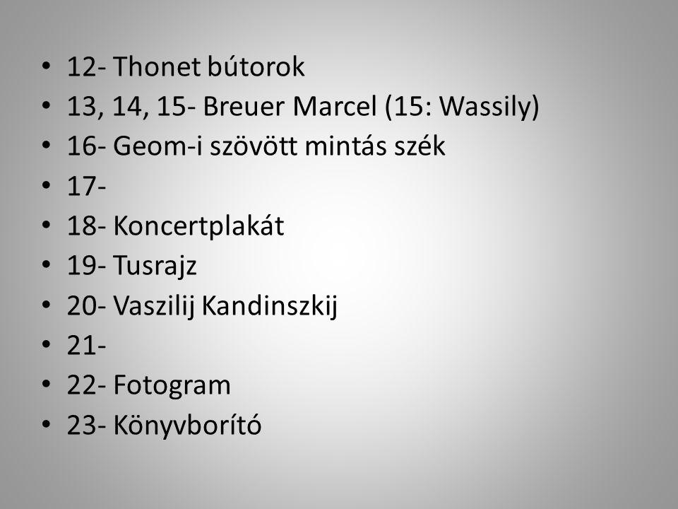 • 12- Thonet bútorok • 13, 14, 15- Breuer Marcel (15: Wassily) • 16- Geom-i szövött mintás szék • 17- • 18- Koncertplakát • 19- Tusrajz • 20- Vaszilij