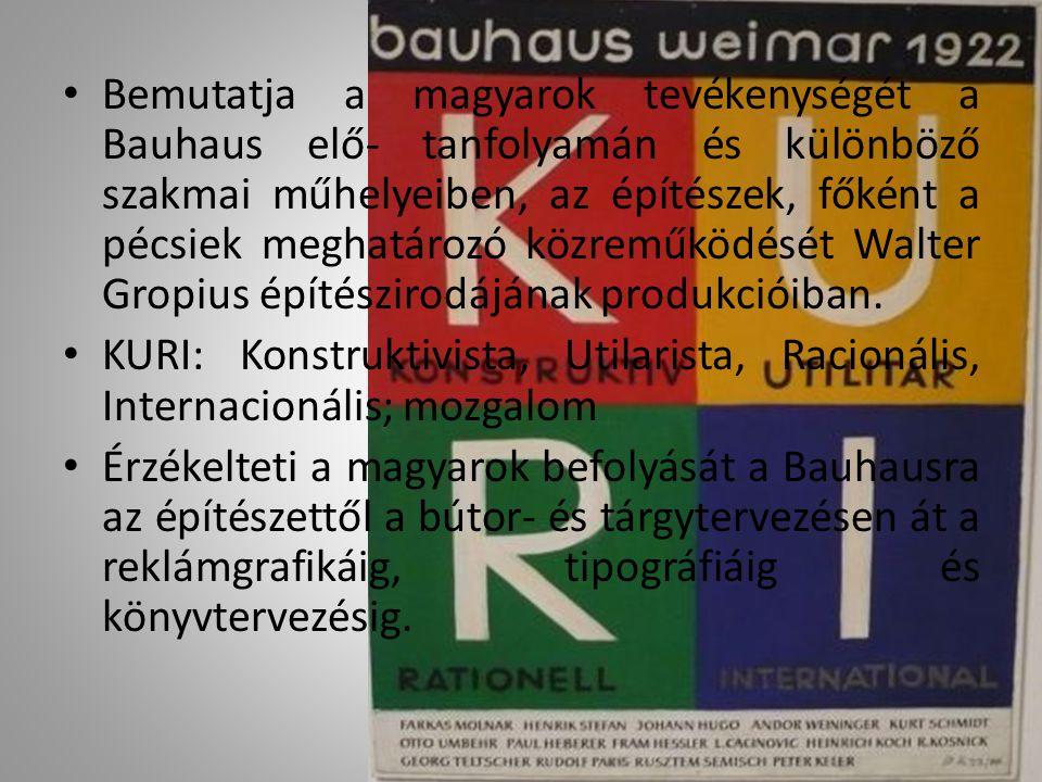 • Bemutatja a magyarok tevékenységét a Bauhaus elő- tanfolyamán és különböző szakmai műhelyeiben, az építészek, főként a pécsiek meghatározó közreműkö