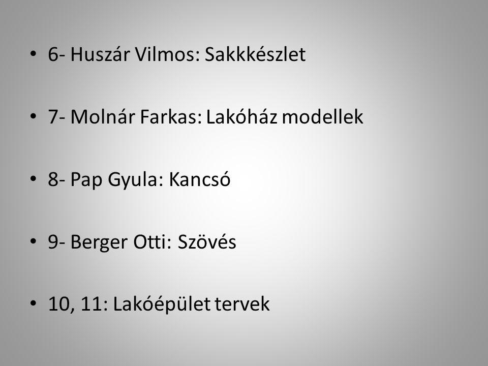 • 6- Huszár Vilmos: Sakkkészlet • 7- Molnár Farkas: Lakóház modellek • 8- Pap Gyula: Kancsó • 9- Berger Otti: Szövés • 10, 11: Lakóépület tervek