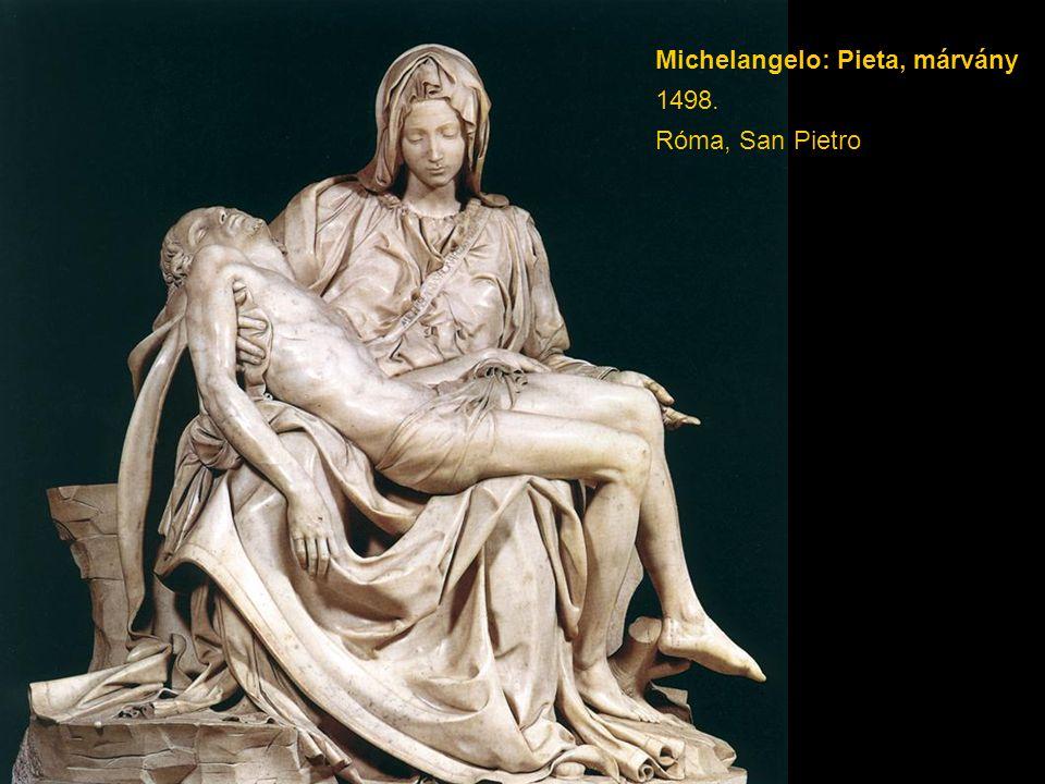 Michelangelo: Pieta, márvány 1498. Róma, San Pietro