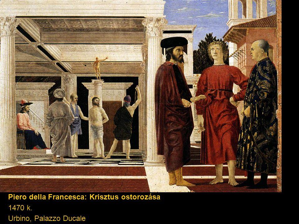 Piero della Francesca: Krisztus ostorozása 1470 k. Urbino, Palazzo Ducale