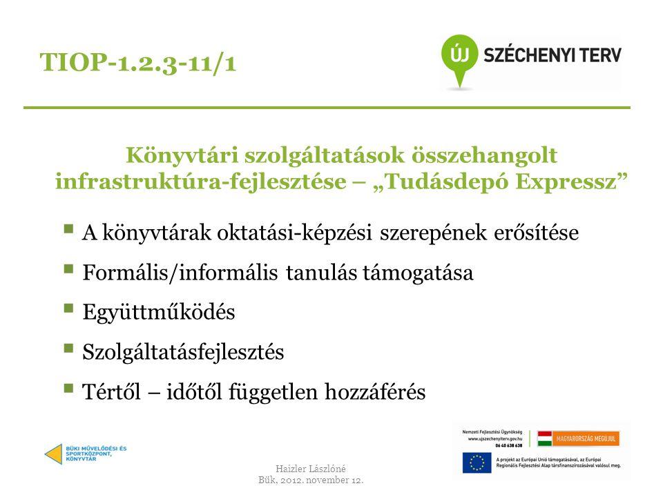 TIOP-1.2.3-11/1 Haizler Lászlóné Bük, 2012. november 12.
