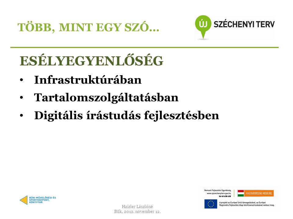 ESÉLYEGYENLŐSÉG • Infrastruktúrában • Tartalomszolgáltatásban • Digitális írástudás fejlesztésben TÖBB, MINT EGY SZÓ… Haizler Lászlóné Bük, 2012.