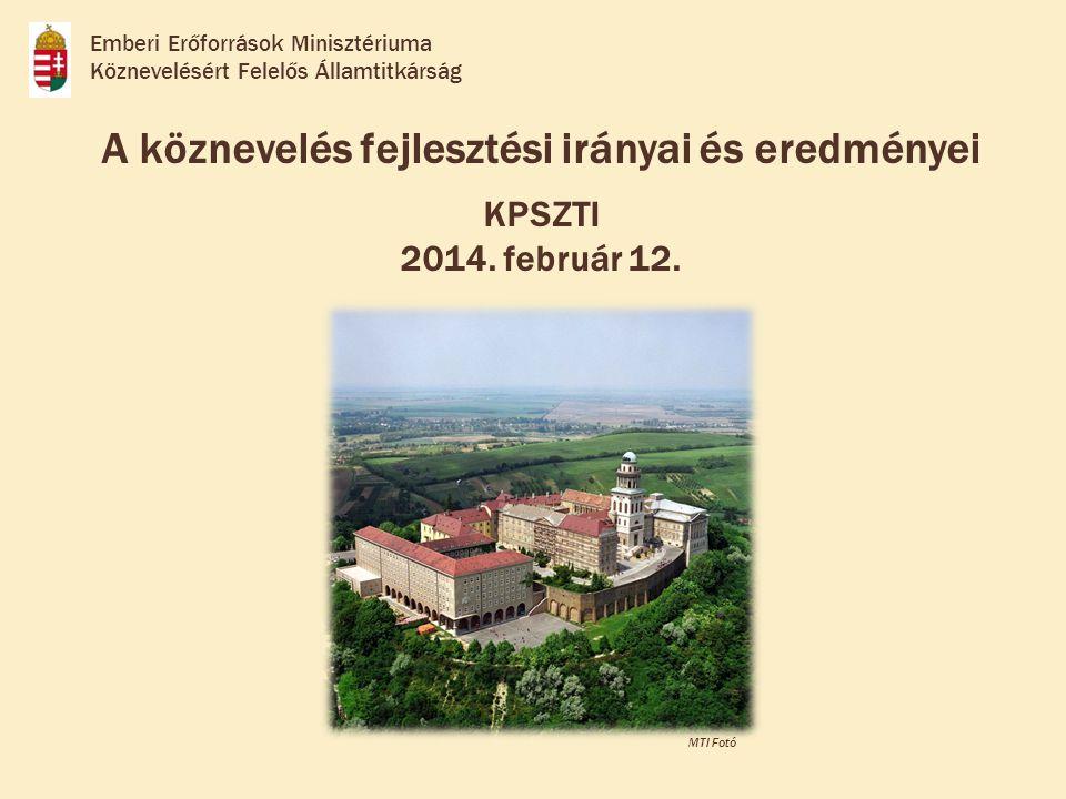 A köznevelés fejlesztési irányai és eredményei KPSZTI 2014. február 12. Emberi Erőforrások Minisztériuma Köznevelésért Felelős Államtitkárság MTI Fotó