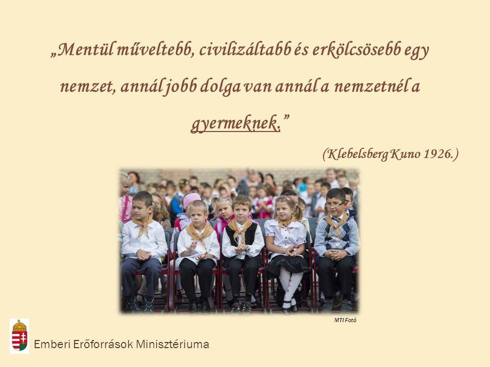 """""""Mentül műveltebb, civilizáltabb és erkölcsösebb egy nemzet, annál jobb dolga van annál a nemzetnél a gyermeknek. (Klebelsberg Kuno 1926.) Emberi Erőforrások Minisztériuma MTI Fotó"""