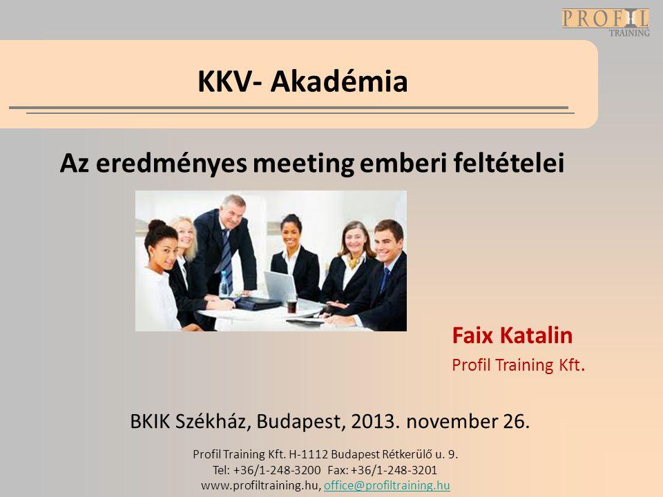 KKV- Akadémia Az eredményes meeting emberi feltételei BKIK Székház, Budapest, 2013. november 26. Profil Training Kft. H-1112 Budapest Rétkerülő u. 9.